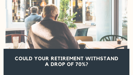 Could Your Retirement Withstand a Drop of 70%?