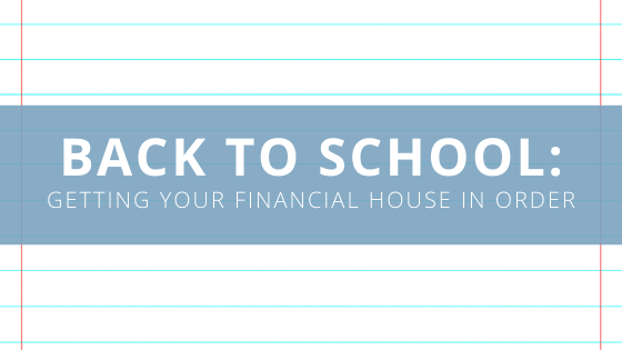Back to School: Getting Your Financial House in Order