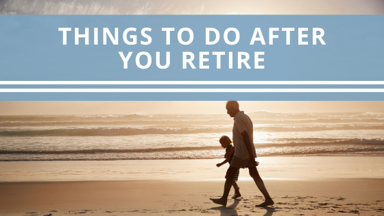 Things to Do After You Retire