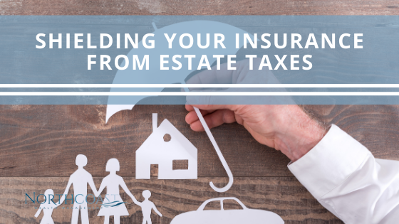 Shielding Your Insurance from Estate Taxes