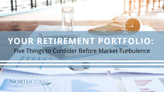 Your Retirement Portfolio: Five Things to Consider Before Market Turbulence