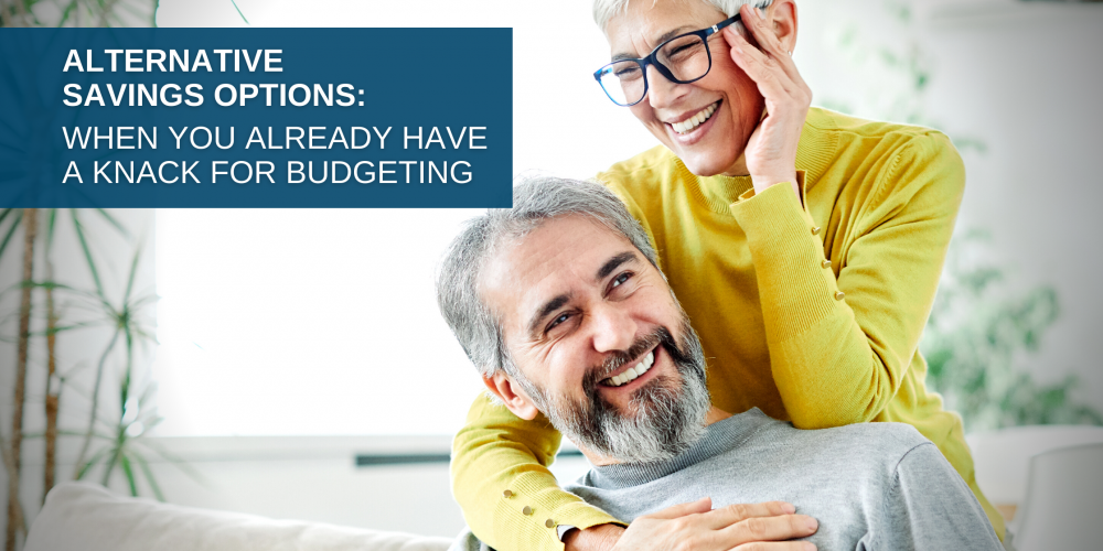 Alternative Savings Options: When You Already Have A Knack for Budgeting and Saving